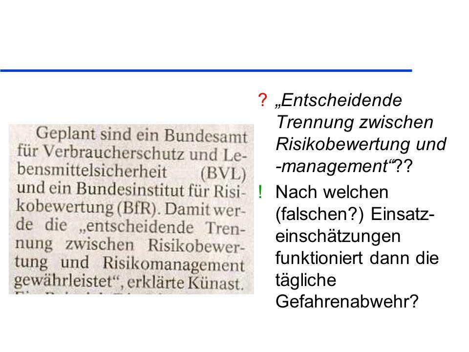 ? Entscheidende Trennung zwischen Risikobewertung und -management?? ! Nach welchen (falschen?) Einsatz- einschätzungen funktioniert dann die tägliche