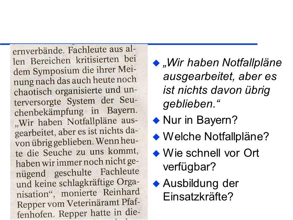 u Wir haben Notfallpläne ausgearbeitet, aber es ist nichts davon übrig geblieben. u Nur in Bayern? u Welche Notfallpläne? u Wie schnell vor Ort verfüg
