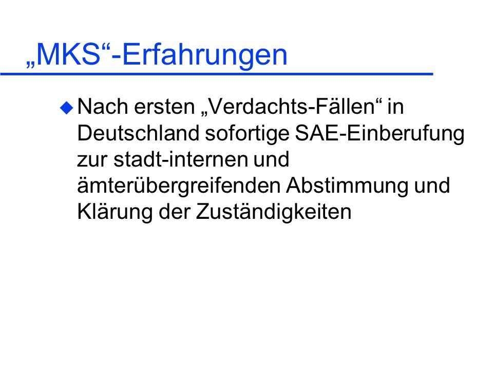 MKS-Erfahrungen u Nach ersten Verdachts-Fällen in Deutschland sofortige SAE-Einberufung zur stadt-internen und ämterübergreifenden Abstimmung und Klär
