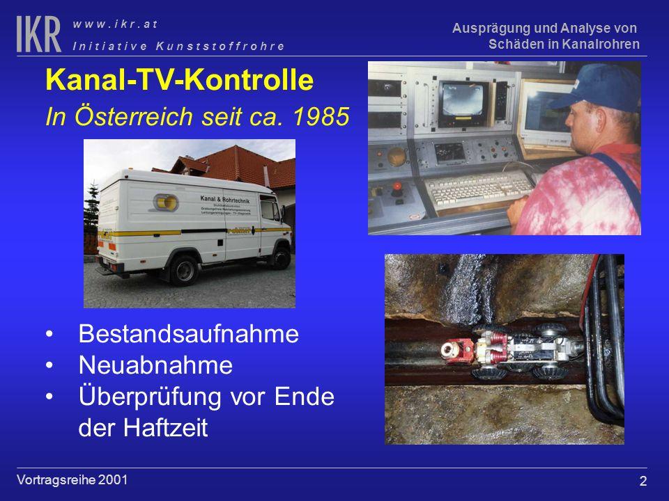 2 I n i t i a t i v e K u n s t s t o f f r o h r e w w w. i k r. a t Vortragsreihe 2001 Ausprägung und Analyse von Schäden in Kanalrohren Kanal-TV-Ko