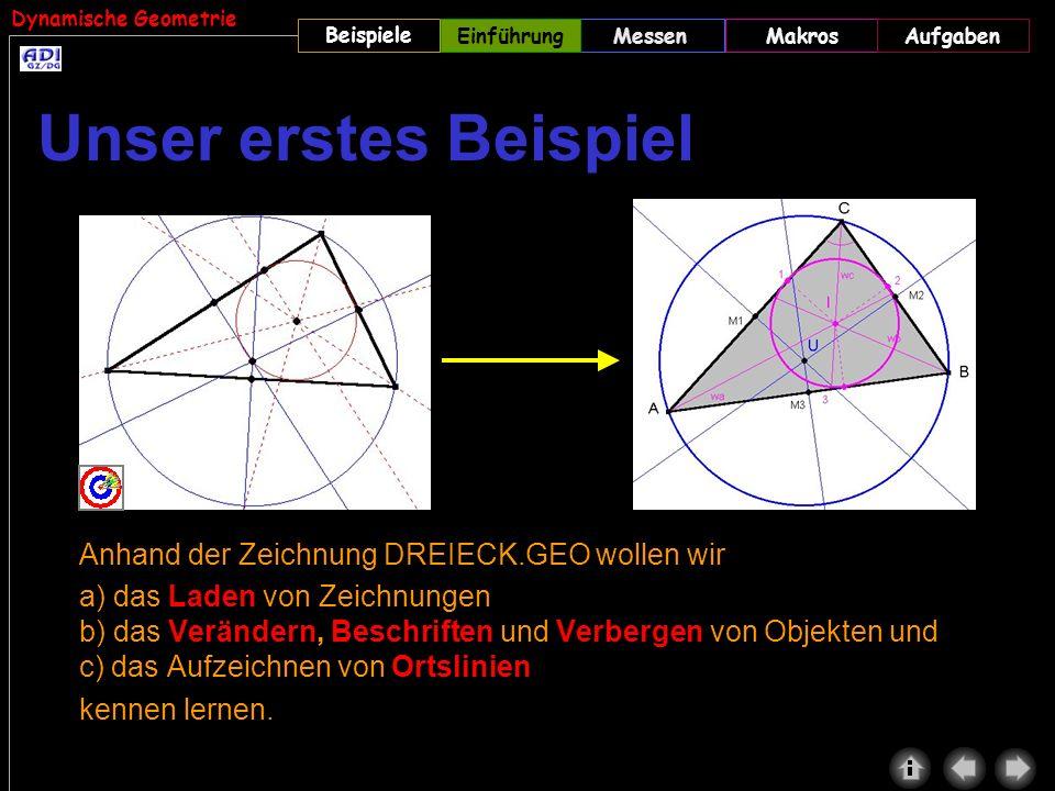 Dynamische Geometrie Beispiele MessenMakrosAufgabenEinführung Anhand der Zeichnung DREIECK.GEO wollen wir a) das Laden von Zeichnungen b) das Veränder