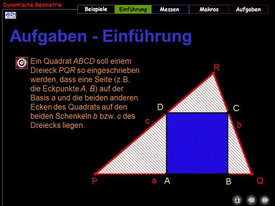 Dynamische Geometrie Beispiele MessenMakrosAufgabenEinführung Ein Quadrat ABCD soll einem Dreieck PQR so eingeschrieben werden, dass eine Seite (z.B.
