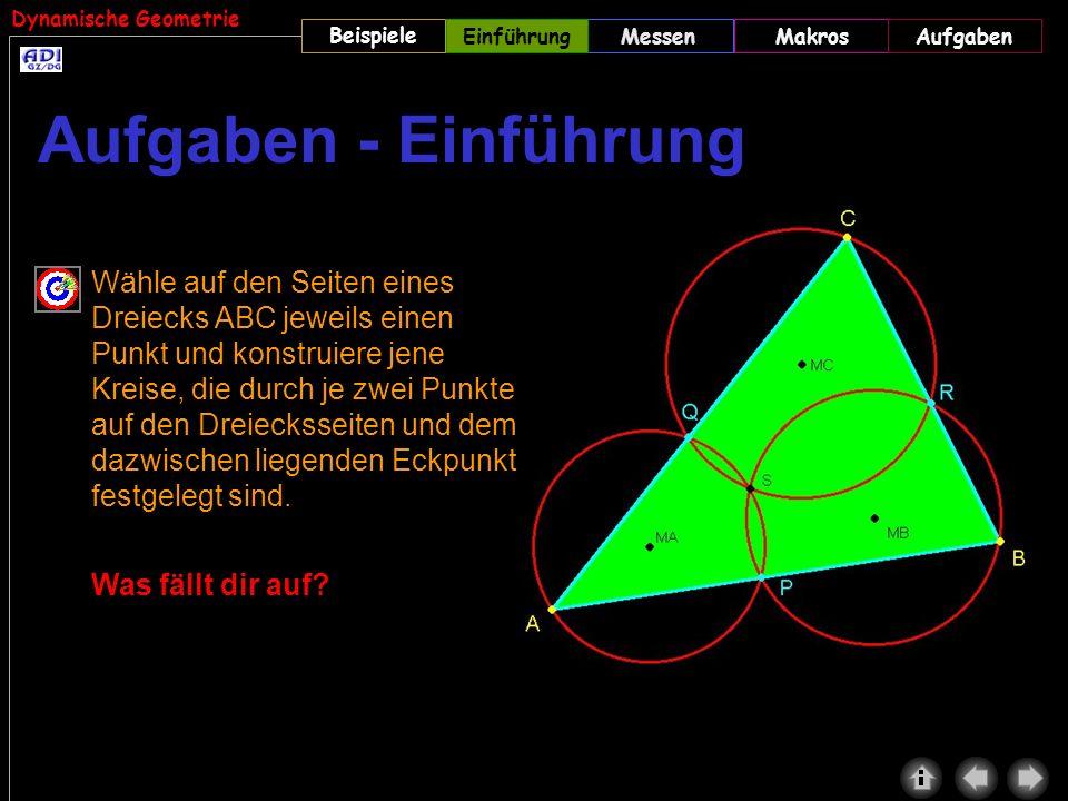 Dynamische Geometrie Beispiele MessenMakrosAufgabenEinführung Wähle auf den Seiten eines Dreiecks ABC jeweils einen Punkt und konstruiere jene Kreise,
