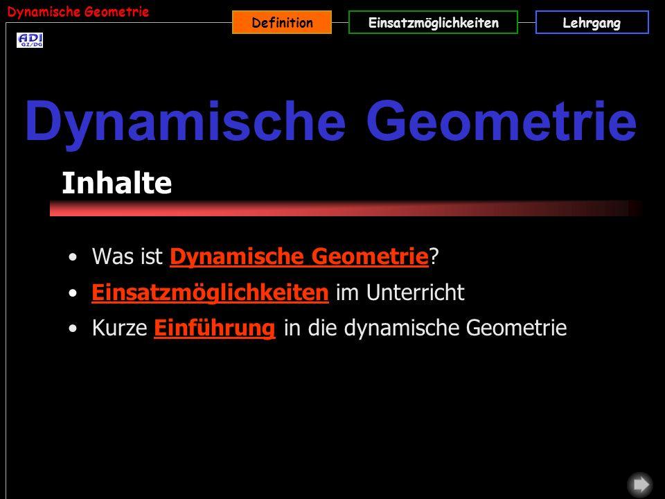DefinitionEinsatzmöglichkeitenLehrgang Was ist Dynamische Geometrie?Dynamische Geometrie Einsatzmöglichkeiten im UnterrichtEinsatzmöglichkeiten Kurze