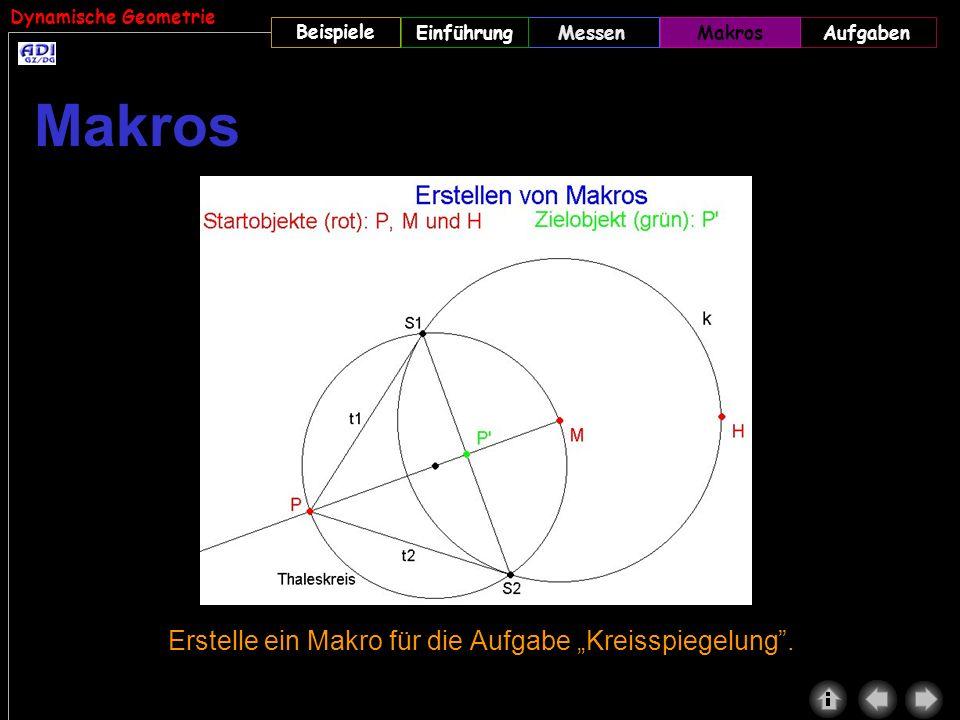 Dynamische Geometrie Beispiele MessenMakrosAufgabenEinführung Erstelle ein Makro für die Aufgabe Kreisspiegelung. Makros