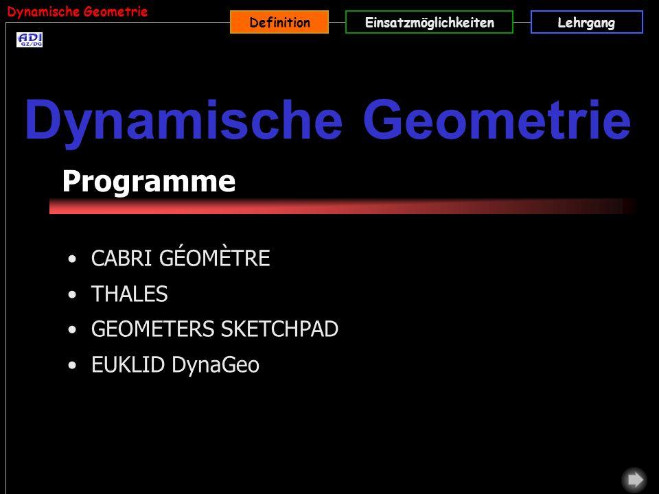 DefinitionEinsatzmöglichkeitenLehrgang Programme CABRI GÉOMÈTRE THALES GEOMETERS SKETCHPAD EUKLID DynaGeo Dynamische Geometrie Definition Dynamische G