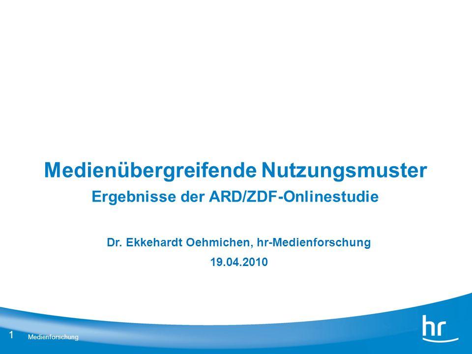 1 Medienforschung Medienübergreifende Nutzungsmuster Ergebnisse der ARD/ZDF-Onlinestudie Dr. Ekkehardt Oehmichen, hr-Medienforschung 19.04.2010