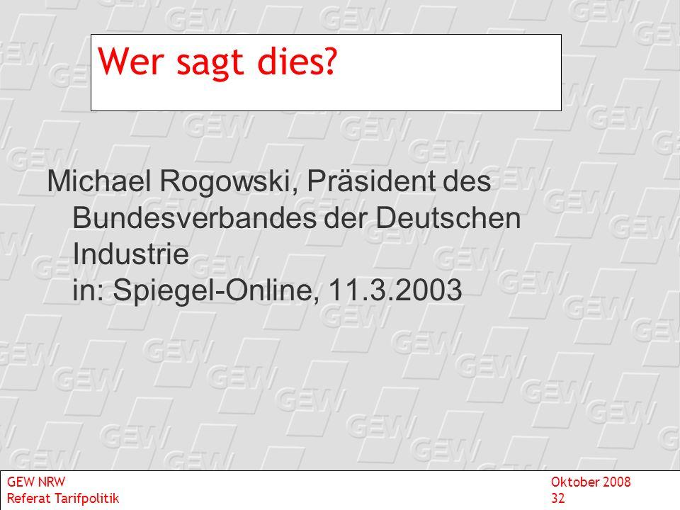 Wer sagt dies? Michael Rogowski, Präsident des Bundesverbandes der Deutschen Industrie in: Spiegel-Online, 11.3.2003 GEW NRWOktober 2008 Referat Tarif