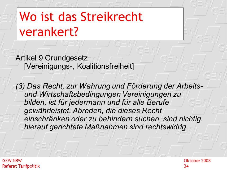 Wo ist das Streikrecht verankert? Artikel 9 Grundgesetz [Vereinigungs-, Koalitionsfreiheit] (3) Das Recht, zur Wahrung und Förderung der Arbeits- und