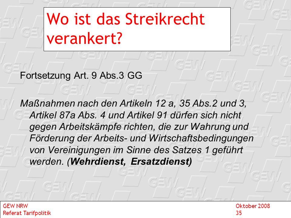 Wo ist das Streikrecht verankert? Fortsetzung Art. 9 Abs.3 GG Maßnahmen nach den Artikeln 12 a, 35 Abs.2 und 3, Artikel 87a Abs. 4 und Artikel 91 dürf