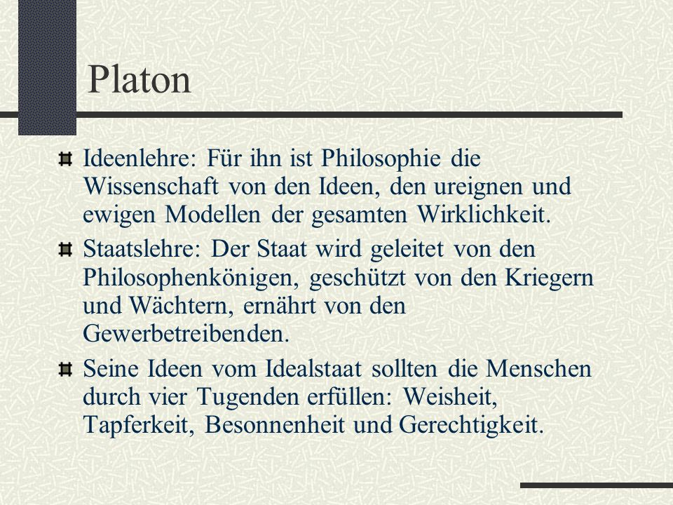 Werke von Platon Alle seiner Schriften sind überliefert. Fast alle sind als Dialoge abgefasst. In Der Staat entwickelt er eine Theorie des idealen Sta