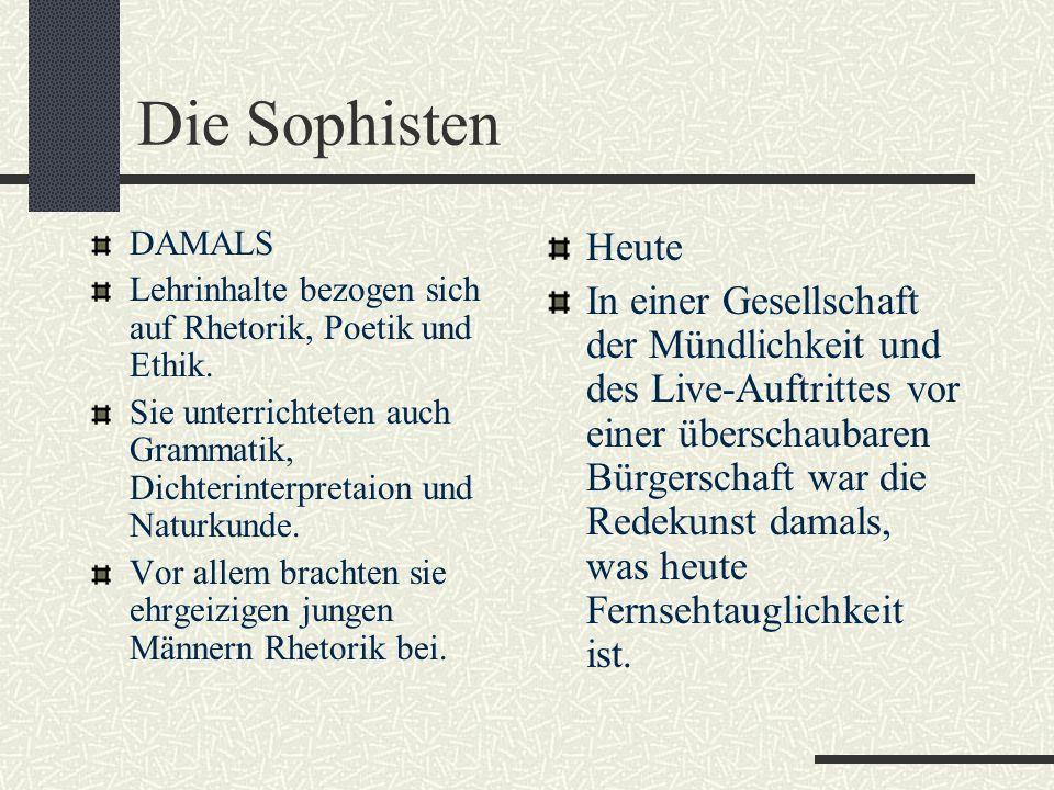 Die Sophisten DAMALS Lehrinhalte bezogen sich auf Rhetorik, Poetik und Ethik.