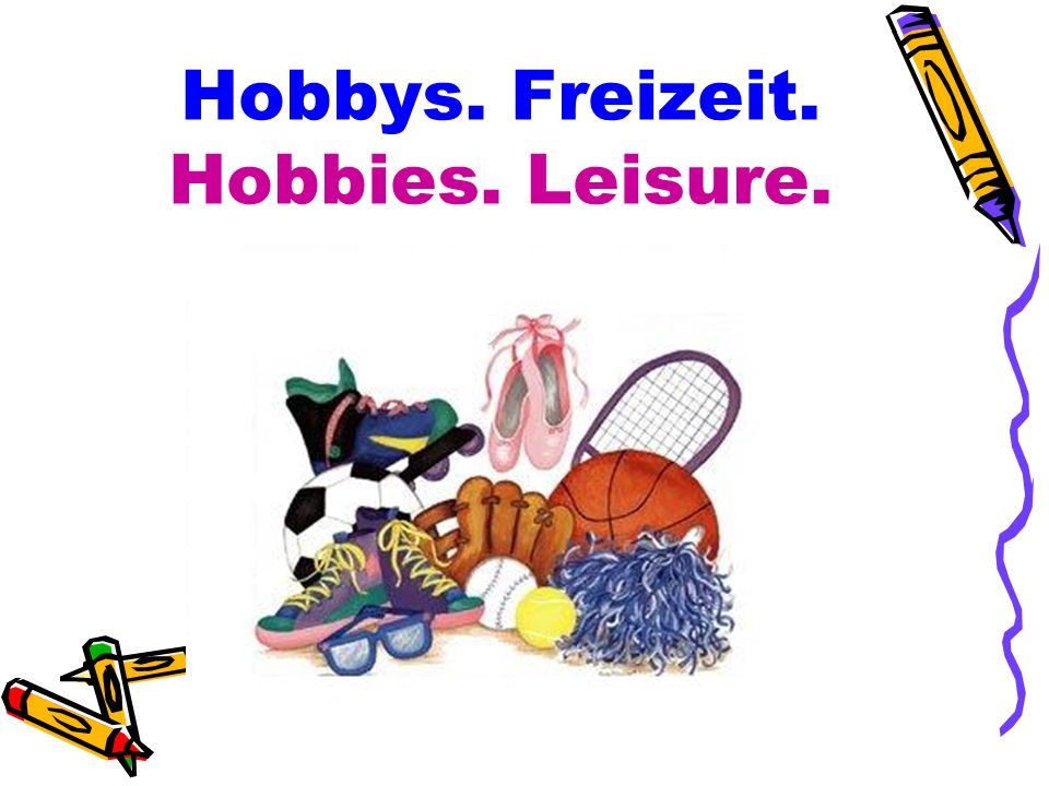 Hobbys. Freizeit. Hobbies. Leisure.