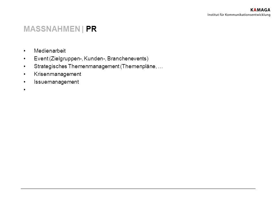MASSNAHMEN | PR Medienarbeit Event (Zielgruppen-, Kunden-, Branchenevents) Strategisches Themenmanagement (Themenpläne, … Krisenmanagement Issuemanage