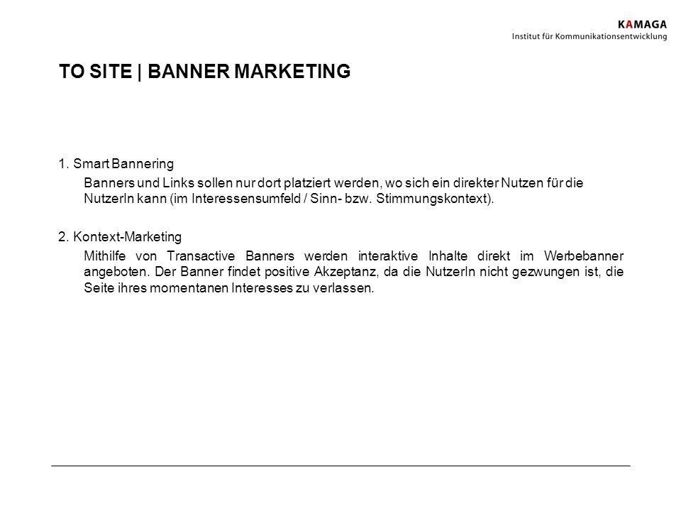 TO SITE | BANNER MARKETING 1. Smart Bannering Banners und Links sollen nur dort platziert werden, wo sich ein direkter Nutzen für die NutzerIn kann (i