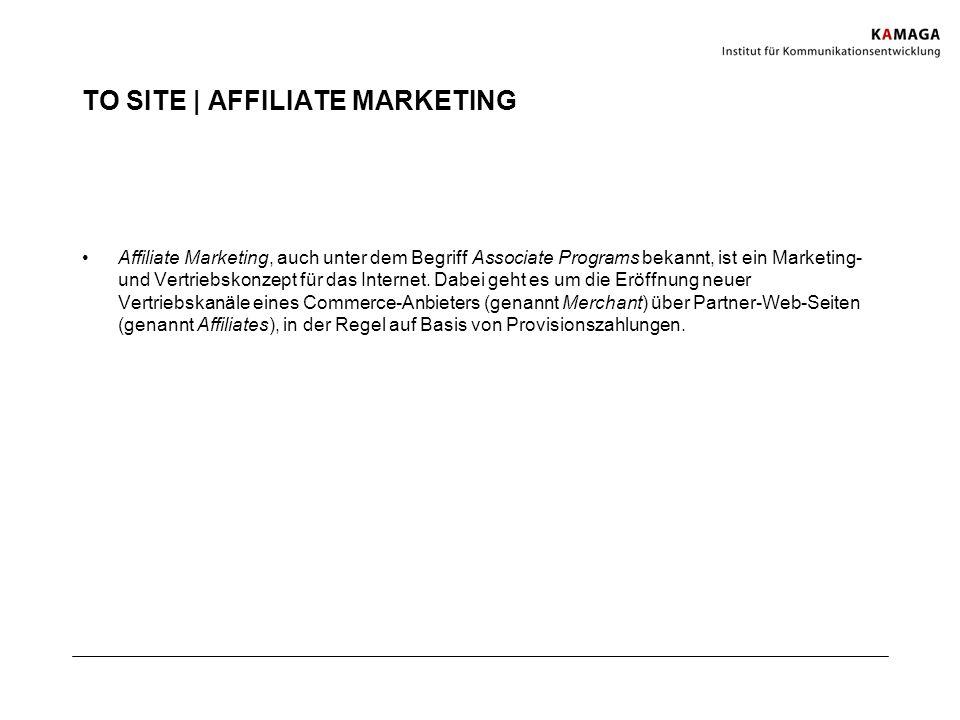 TO SITE | AFFILIATE MARKETING Affiliate Marketing, auch unter dem Begriff Associate Programs bekannt, ist ein Marketing- und Vertriebskonzept für das