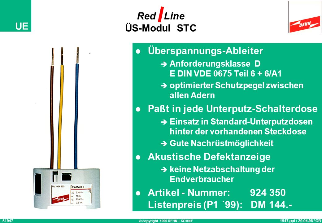 © copyright 1999 DEHN + SÖHNE UE Red Line DEHNflex A Überspannungs-Ableiter Anforderungsklasse D E DIN VDE 0675 Teil 6 + 6/A1 optimierter Schutzpegel