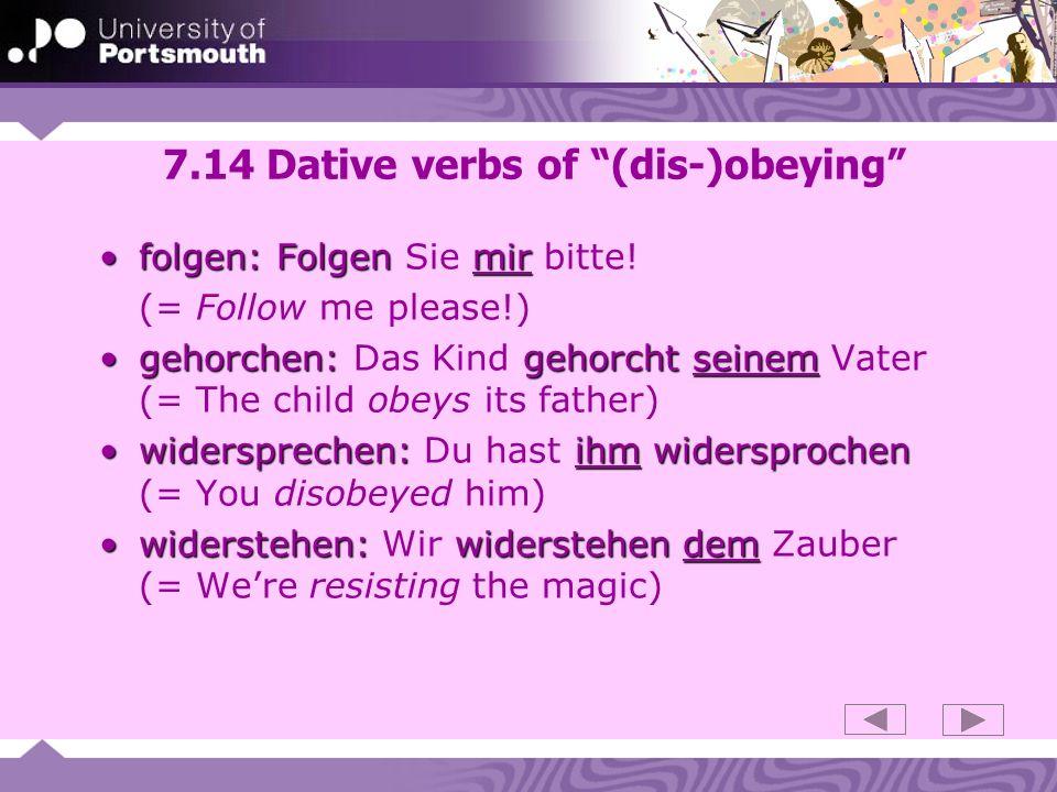7.14 Dative verbs of (dis-)obeying folgen: Folgen mirfolgen: Folgen Sie mir bitte.