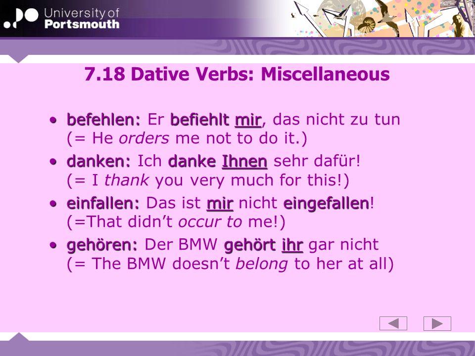 7.18 Dative Verbs: Miscellaneous befehlen: befiehltmirbefehlen: Er befiehlt mir, das nicht zu tun (= He orders me not to do it.) danken: dankeIhnendanken: Ich danke Ihnen sehr dafür.