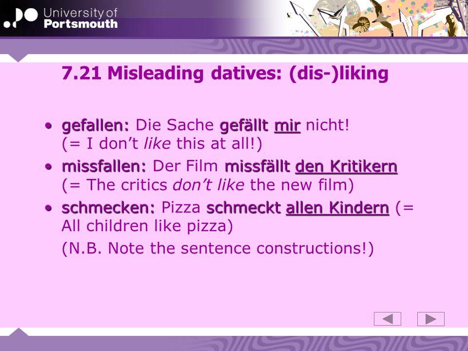 7.21 Misleading datives: (dis-)liking gefallen: gefällt mirgefallen: Die Sache gefällt mir nicht.