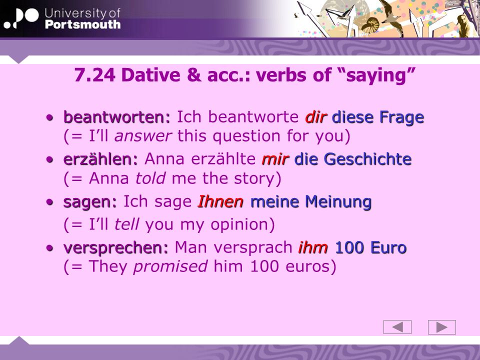 7.24 Dative & acc.: verbs of saying beantworten: dirdiese Fragebeantworten: Ich beantworte dir diese Frage (= Ill answer this question for you) erzähl