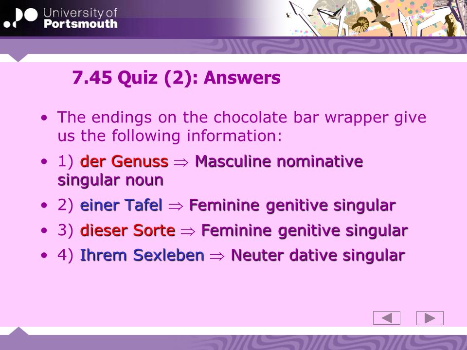 7.45 Quiz (2): Answers The endings on the chocolate bar wrapper give us the following information: der Genuss Masculine nominative singular noun1) der