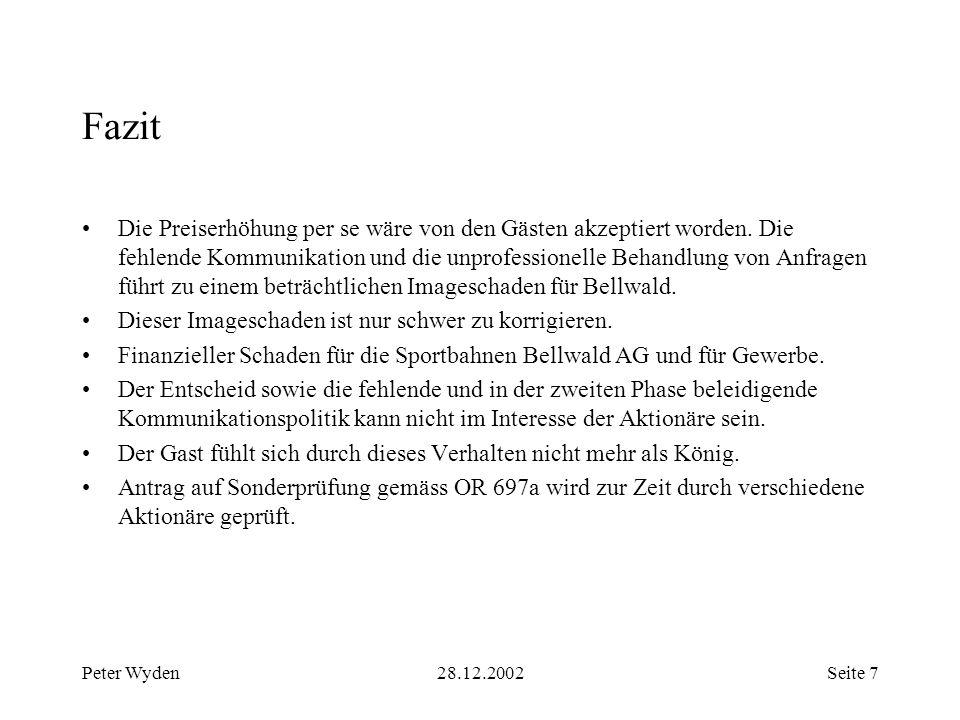 Peter Wyden28.12.2002Seite 8 Persönliche Bemerkungen Interessenkonflikt durch Personalunion von Geschäftsführung Bellwald Tourismus und Sportbahnen Bellwald AG.