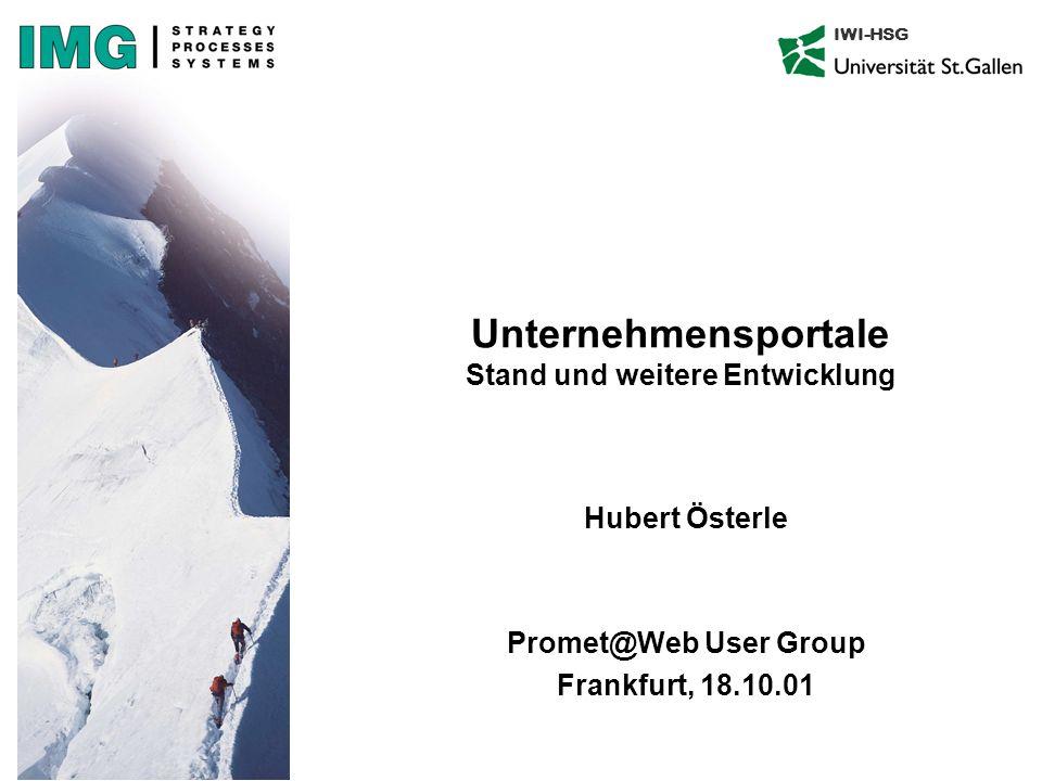 Unternehmensportale Stand und weitere Entwicklung Hubert Österle Promet@Web User Group Frankfurt, 18.10.01 IWI-HSG