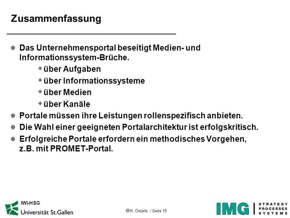 H. Österle / Seite 15 IWI-HSG Zusammenfassung l Das Unternehmensportal beseitigt Medien- und Informationssystem-Brüche. w über Aufgaben w über Informa