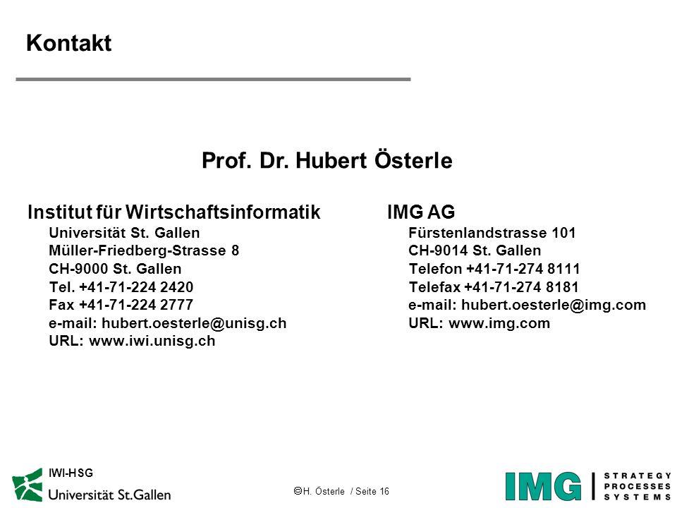 H. Österle / Seite 16 IWI-HSG Kontakt Institut für Wirtschaftsinformatik Universität St. Gallen Müller-Friedberg-Strasse 8 CH-9000 St. Gallen Tel. +41