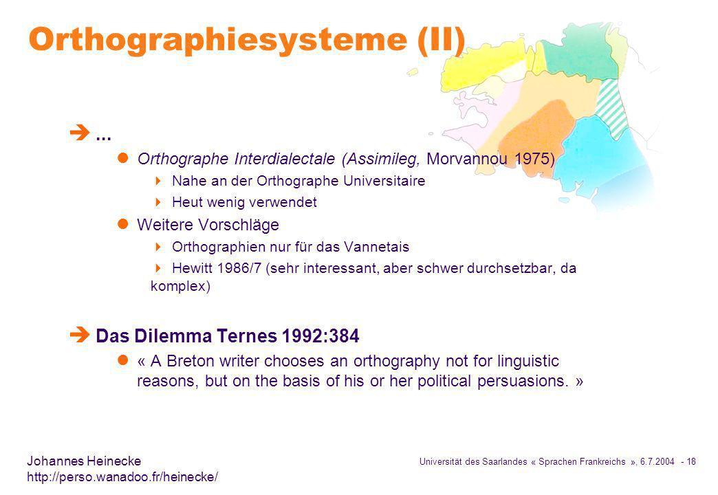 Universität des Saarlandes « Sprachen Frankreichs », 6.7.2004 - 18 Johannes Heinecke http://perso.wanadoo.fr/heinecke/ Orthographiesysteme (II) è...