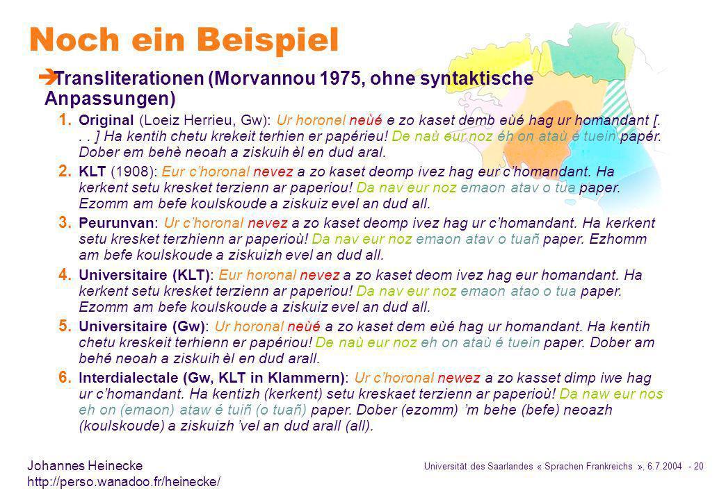 Universität des Saarlandes « Sprachen Frankreichs », 6.7.2004 - 20 Johannes Heinecke http://perso.wanadoo.fr/heinecke/ Noch ein Beispiel è Transliterationen (Morvannou 1975, ohne syntaktische Anpassungen) 1.