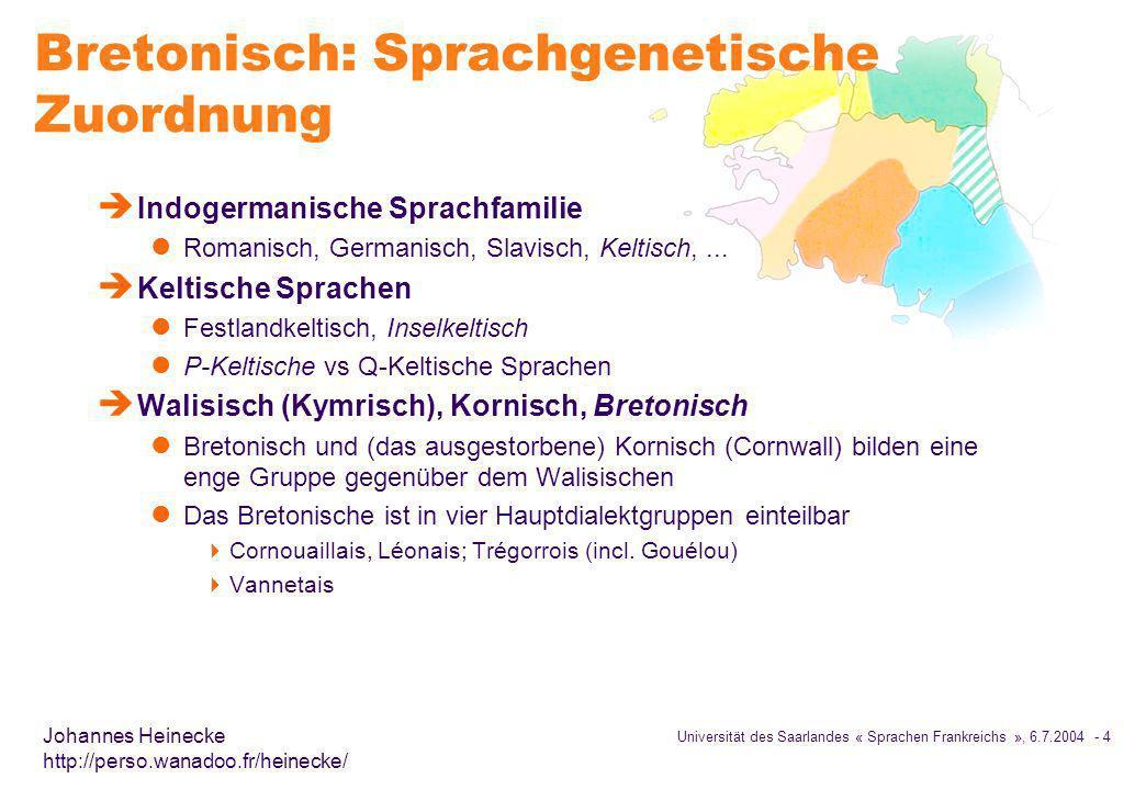 Universität des Saarlandes « Sprachen Frankreichs », 6.7.2004 - 4 Johannes Heinecke http://perso.wanadoo.fr/heinecke/ Bretonisch: Sprachgenetische Zuordnung è Indogermanische Sprachfamilie l Romanisch, Germanisch, Slavisch, Keltisch,...