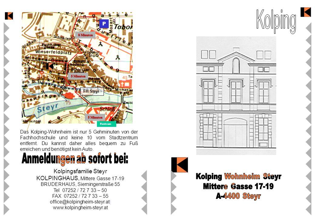 Kolpingsfamilie Steyr KOLPINGHAUS, Mittere Gasse 17-19 BRUDERHAUS, Sierningerstraße 55 Tel 07252 / 72 7 33 – 50 FAX 07252 / 72 7 33 – 55 office@kolpin