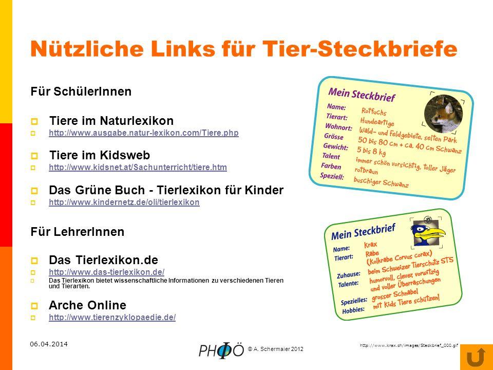 © A. Schermaier 2012 06.04.2014 Nützliche Links für Tier-Steckbriefe Für SchülerInnen Tiere im Naturlexikon http://www.ausgabe.natur-lexikon.com/Tiere