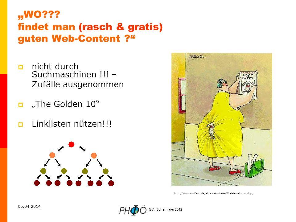 © A. Schermaier 2012 06.04.2014 WO??? findet man (rasch & gratis) guten Web-Content ? nicht durch Suchmaschinen !!! – Zufälle ausgenommen The Golden 1
