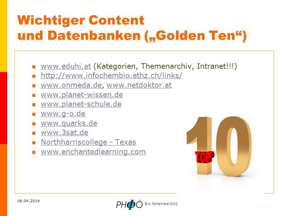 © A. Schermaier 2012 06.04.2014 Wichtiger Content und Datenbanken (Golden Ten) www.eduhi.at (Kategorien, Themenarchiv, Intranet!!!) www.eduhi.at http: