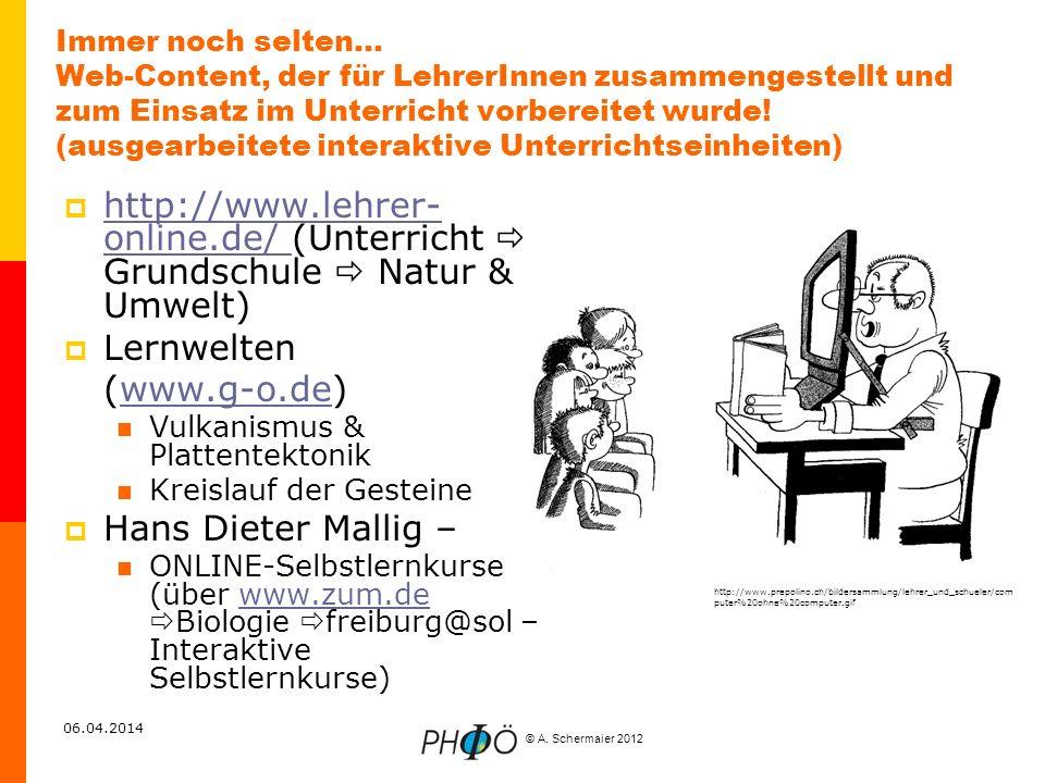 © A. Schermaier 2012 06.04.2014 Immer noch selten… Web-Content, der für LehrerInnen zusammengestellt und zum Einsatz im Unterricht vorbereitet wurde!