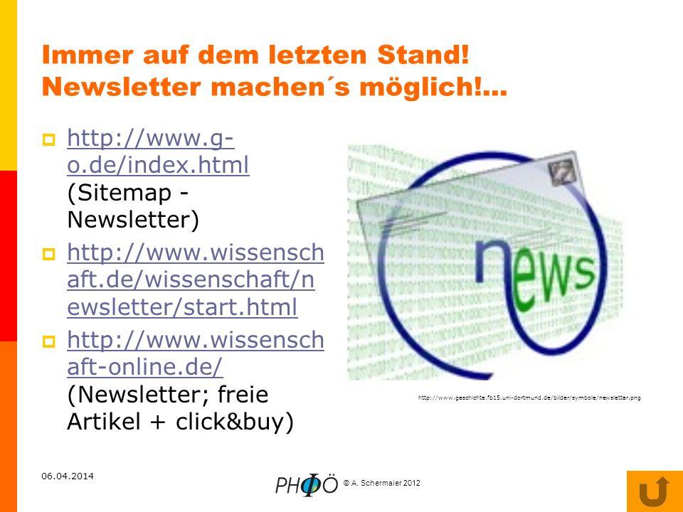 © A. Schermaier 2012 06.04.2014 Immer auf dem letzten Stand! Newsletter machen´s möglich!... http://www.g- o.de/index.html (Sitemap - Newsletter) http