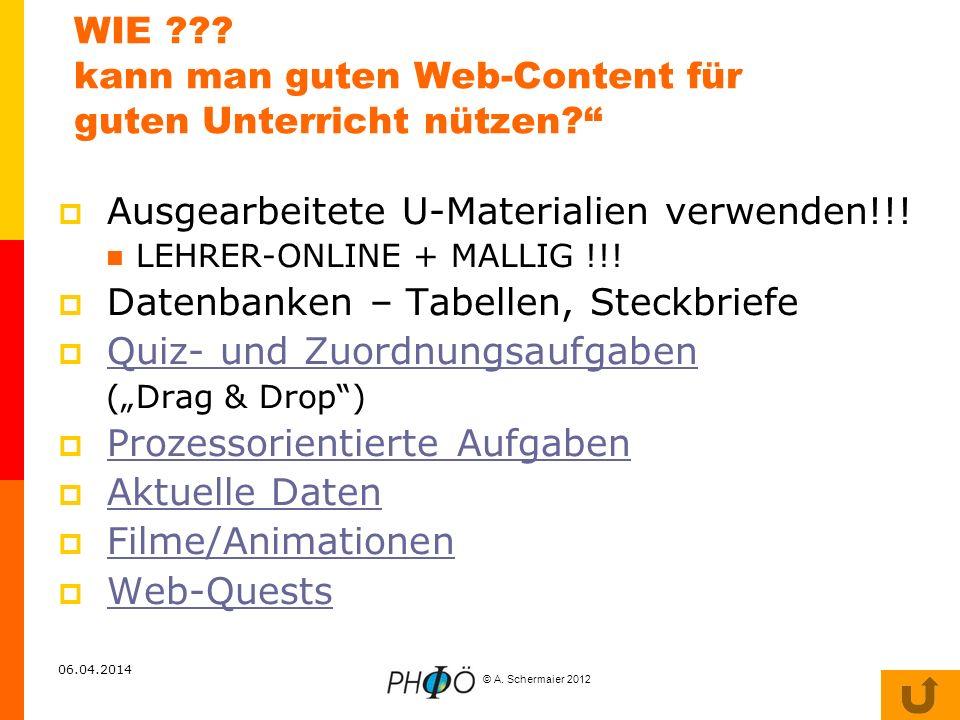 © A. Schermaier 2012 06.04.2014 WIE ??? kann man guten Web-Content für guten Unterricht nützen? Ausgearbeitete U-Materialien verwenden!!! LEHRER-ONLIN