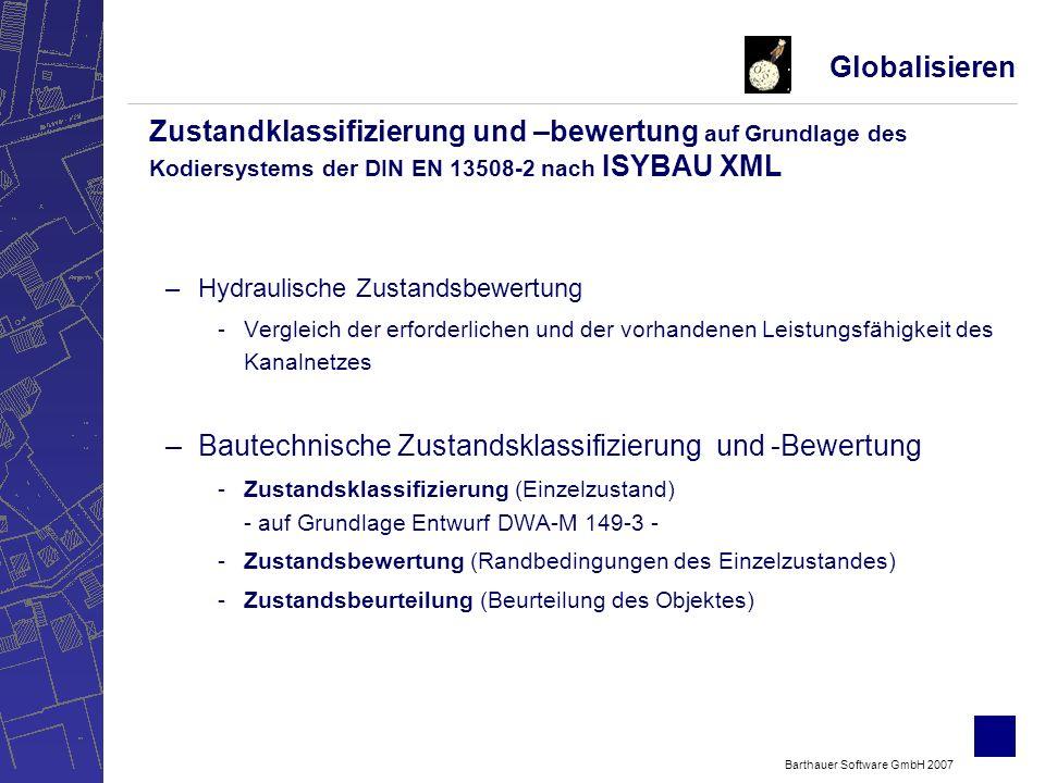 Barthauer Software GmbH 2007 Zustandsklassifizierung Globalisieren Zustandklassifizierung und –bewertung auf Grundlage des Kodiersystems der DIN EN 13508-2 ISYBAU XML