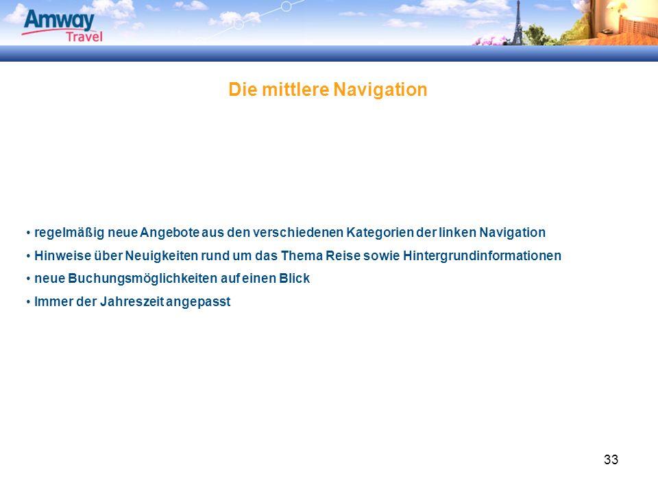 33 Die mittlere Navigation regelmäßig neue Angebote aus den verschiedenen Kategorien der linken Navigation Hinweise über Neuigkeiten rund um das Thema Reise sowie Hintergrundinformationen neue Buchungsmöglichkeiten auf einen Blick Immer der Jahreszeit angepasst