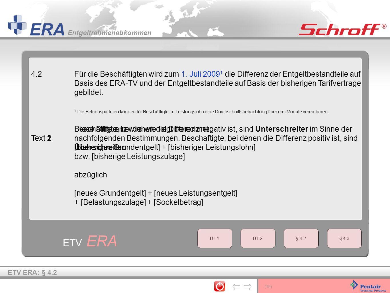 (10) ERA Entgeltrahmenabkommen ETV ERA 4.2Für die Beschäftigten wird zum 1. Juli 2009 1 die Differenz der Entgeltbestandteile auf Basis des ERA-TV und