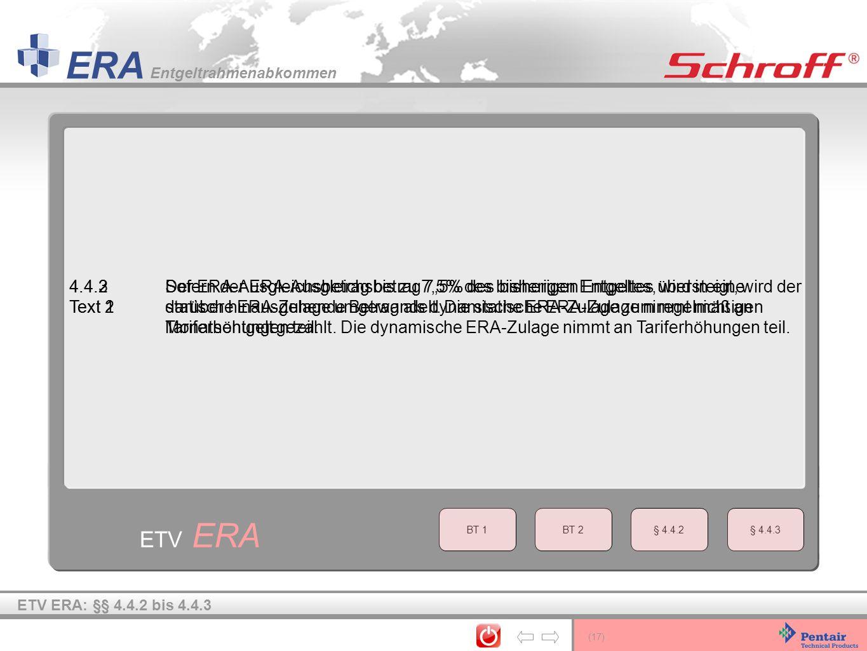 (17) ERA Entgeltrahmenabkommen ETV ERA 4.4.3Der ERA-Ausgleichsbetrag bis zu 7,5% des bisherigen Entgeltes, wird in eine statische ERA-Zulage umgewande