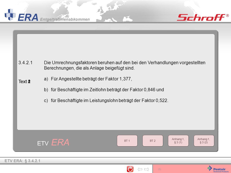 (5) ERA Entgeltrahmenabkommen ETV ERA 3.4.2.1Die Umrechnungsfaktoren beruhen auf den bei den Verhandlungen vorgestellten Berechnungen, die als Anlage