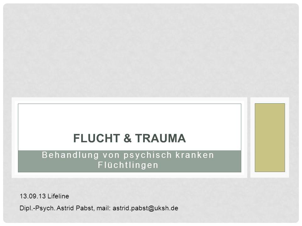 Eine Einführung in das Thema Behandlung von psychisch kranken Flüchtlingen Referentinnen: Dr. K. Röhling & A. Pabst FLUCHT & TRAUMA 13.09.13 Lifeline