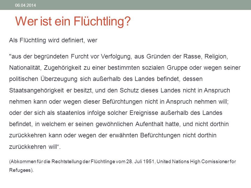 Wer ist ein Flüchtling? 06.04.2014 Als Flüchtling wird definiert, wer