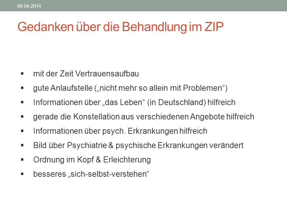 Gedanken über die Behandlung im ZIP 06.04.2014 mit der Zeit Vertrauensaufbau gute Anlaufstelle (nicht mehr so allein mit Problemen) Informationen über
