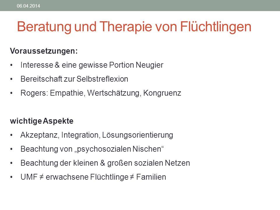 Beratung und Therapie von Flüchtlingen 06.04.2014 Voraussetzungen: Interesse & eine gewisse Portion Neugier Bereitschaft zur Selbstreflexion Rogers: E