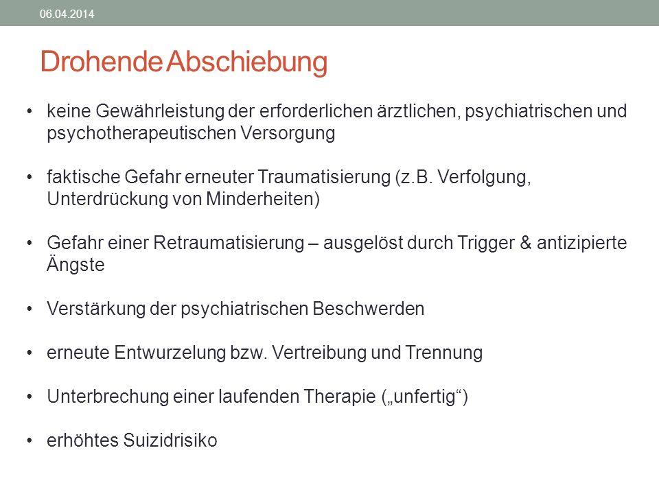 Drohende Abschiebung 06.04.2014 keine Gewährleistung der erforderlichen ärztlichen, psychiatrischen und psychotherapeutischen Versorgung faktische Gef